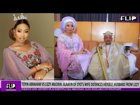 TOYIN ABRAHAM VS LIZZY ANJORIN : ALAAFIN OF OYO'S WIFE DISTANCES HERSELF, HUSBAND FROM LIZZY