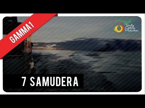 7 Samudera - Gamma1 | Official Video Klip video