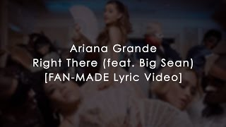 ARIANA GRANDE - RIGHT THERE (FEAT. BIG SEAN) [OFFICIAL FAN-MADE LYRIC VIDEO]