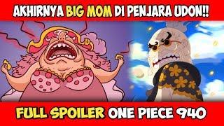 FULL SPOILER OP. 940!! Akhirnya Big Mom Tiba di Penjara Udon (One Piece)