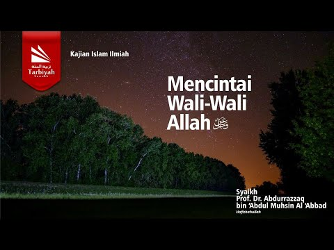 Mencintai Wali-wali Allah | Syaikh Prof. DR. Abdurrazzaq Bin 'Abdul Muhsin Al 'Abbad Al Badr