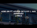 Airwaves Adib Sin Ft Azuria Sky B L Hav Lyrics mp3