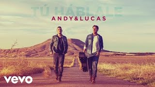 Andy & Lucas - Tú Háblale (Audio)