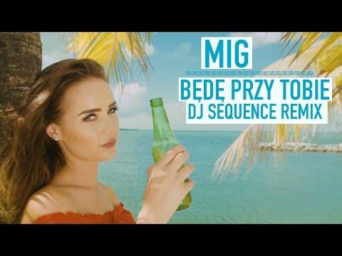Mig - Będę Przy Tobie (Dj Sequence Remix)