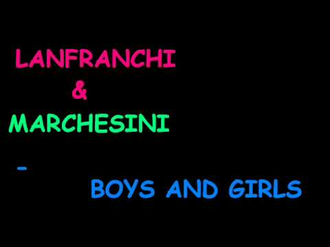 Lanfranchi and Marchesini - Boys Girls (Radio Edit)