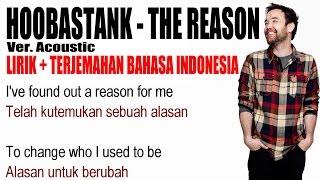Hoobastank  - The Reason (Ver. Acoustic) (Video Lirik dan Terjemahan Bahasa Indonesia)