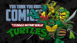 Teenage Mutant Ninja Turtles - You Think You Know Comics?