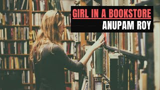 Anupam Roy | Girl in a bookstore | Amyt Datta | 2018
