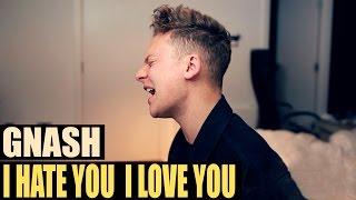 gnash - i hate u, i love u (ft. olivia o'brien)