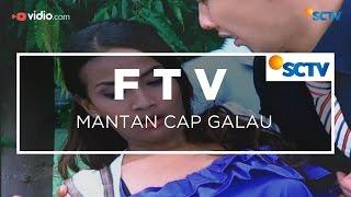 FTV SCTV - Mantan Cap Galau