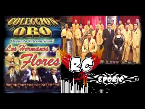SUPER MIX LOS HERMANOS FLORES RC DISCO EDORIC DJ 2 GRANDES EXITOS