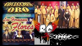 SUPER MIX - LOS HERMANOS FLORES - RC DISCO - EDORIC DJ - 2 - GRANDES EXITOS