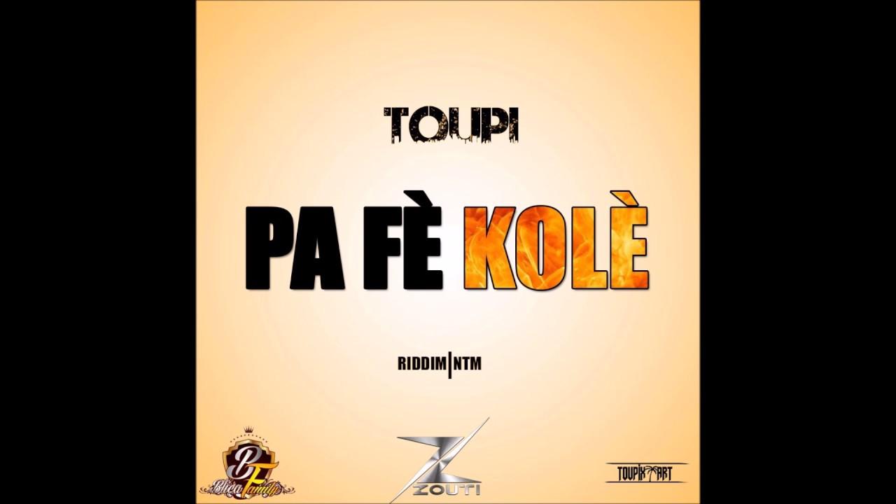 Toupi - Pa Fè Kolè