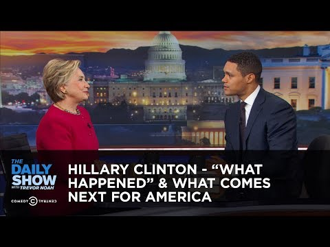"""Hillary Clinton - """"What Happened"""" & What Comes Next for America: The Daily Show"""