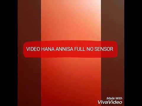 VIDEO HANA ANISA NO SENSOR SEBELUM DI HAPUS