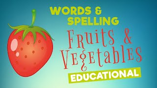 Educational - Spelling Fruits and Vegetables Names For Toddlers