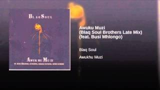 Awuku Muzi (Blaq Soul Brothers Late Mix) (feat. Busi Mhlongo)