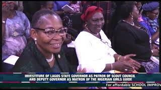 INVESTITURE OF LAGOS STATE GOVERNOR & DEPUTY AS PATRON & MATRON OF SCOUT COUNCIL & GIRLS GUIDE