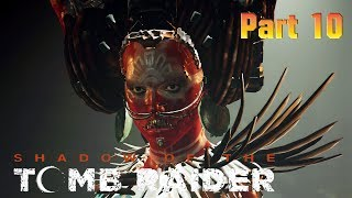 SHADOW OF THE TOMB RAIDER Part 10 FULL WALKTHROUGH