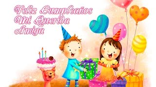 Feliz Cumpleaños - Mi Querida Amiga