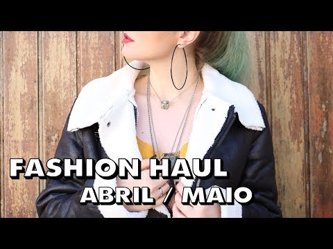 FASHION HAUL: ABRIL E MAIO | GABI ZAVAGLI