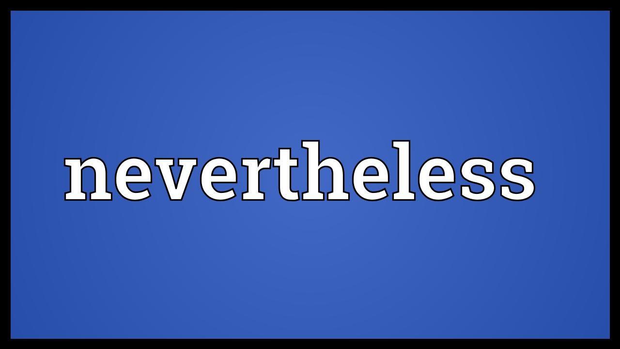Nevertheless
