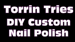 Torrin Tries: DIY Custom Nail Polish