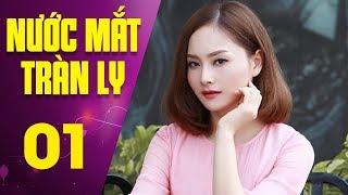 Nước Mắt Tràn Ly - Tập 1 | Phim Tình Cảm Việt Nam Mới Nhất 2017