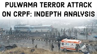 Pulwama Terror Attack on CRPF, Indepth analysis of India's diplomatic response, Current Affairs 2019