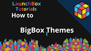 How to Use Custom Big Box Themes - Feature Specific LaunchBox Tutorial