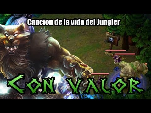 [LoL] Cancion de la vida del Jungler - Con valor