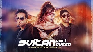 Suitan Wali Queen Song: Harshit Tomar, JSL, Xeena, Enzo | Shabby | Latest Punjabi Songs 2017