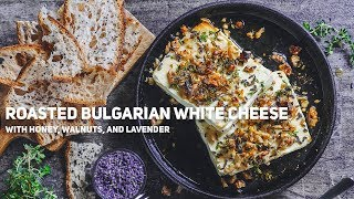 Roasted Bulgarian White  Cheese with Walnuts,  Lavander, and Honey