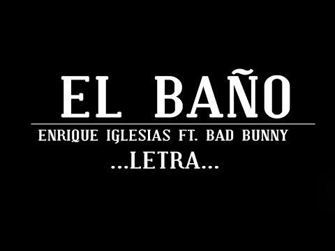 Enrique Iglesias - EL BAÑO feat. Bad Bunny | LETRA | #2018