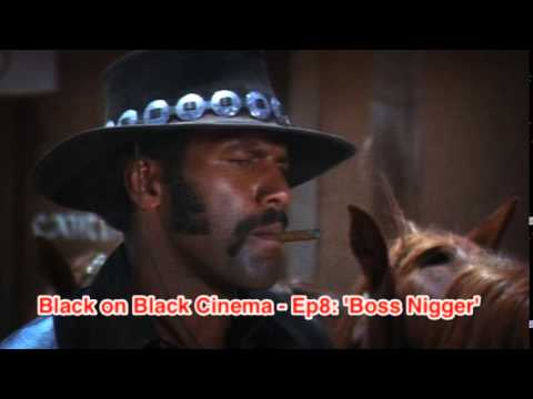 Black on Black Cinema - Ep8: 'Boss Nigger'