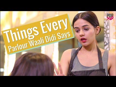 Things Every Parlour Waali Didi Says - POPxo