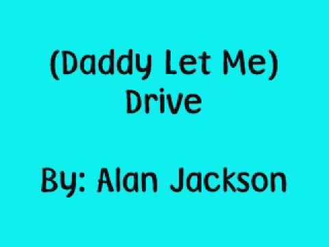 Alan Jackson-(Daddy Let Me) Drive-Lyrics!