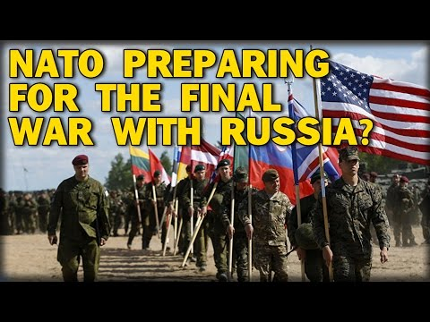 NATO PREPARING FOR THE FINAL WAR WITH RUSSIA?