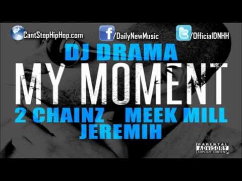 DJ Drama - My Moment (Ft. 2 Chainz, Meek Mill & Jeremih)