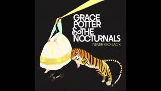 Grace Potter & The Nocturnals - Never Go Back (Audio Only)