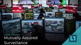 Level1 News May 21 2019: Mutually Assured Surveillance