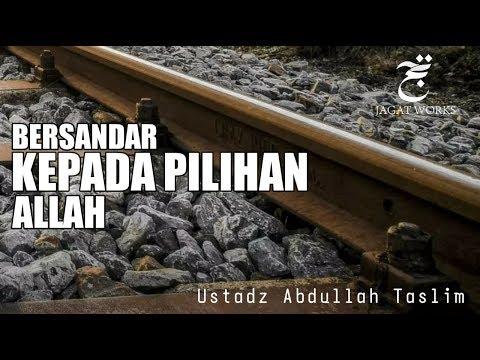 [LIVE] Bersandar Kepada Pilihan Allah - Ustadz Abdullah Taslim, MA