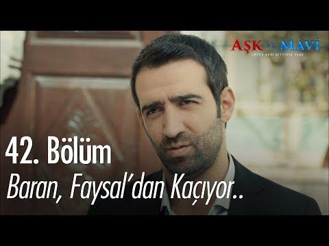 Baran, Faysal'dan kaçıyor.. - Aşk ve Mavi 42. Bölüm