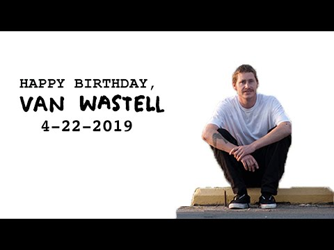 Happy Birthday Van Wastell 4-22-2019