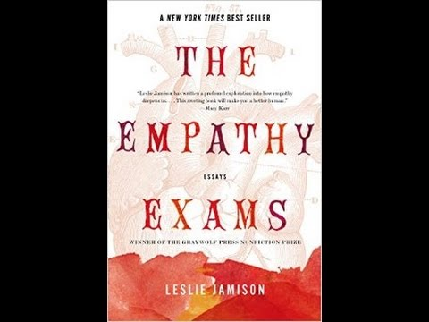 empathy essays At one point in her extraordinary essay collection the empathy exams, leslie jamison mentions a phrase a boyfriend once used to characterize her—a phra.