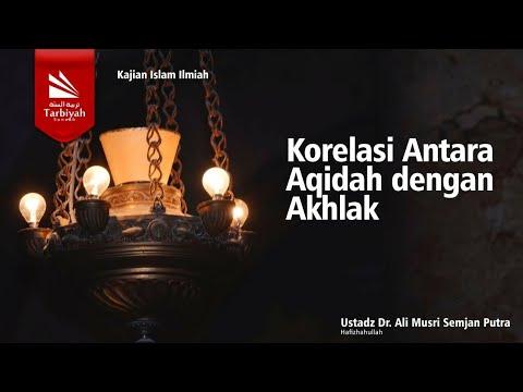Korelasi Antara Aqidah Dengan Akhlak | Ustadz  Dr. Ali Musri