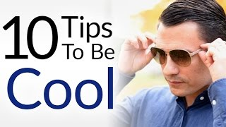 10 Tips To Be Cool INSTANTLY   How To Look & Act Cooler   Everybody Be COOL