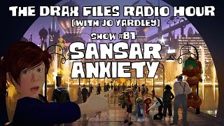 The Drax Files Radio Hour with Jo Yardley Show 81: Sansar Anxiety