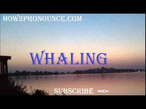 How To Pronounce WHALING