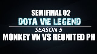 Dota Vie Legend Season 5 | Bán Kết 2 | Monkey VN vs Reunited PH | Bo3